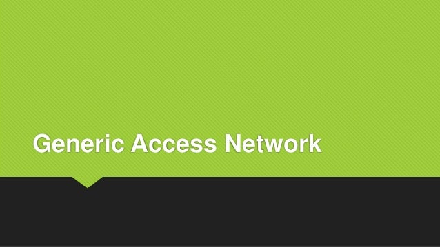 The generic access network
