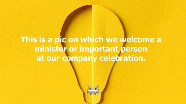 This is a pic on which we welcome a minister or important person at our company celebration.