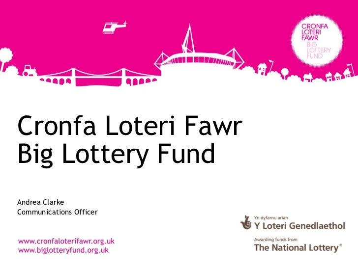 Cronfa Loteri FawrBig Lottery FundAndrea ClarkeCommunications Officer