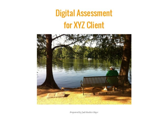 Digital Assessment for XYZ Client      Prepared by Judi Radice Hays