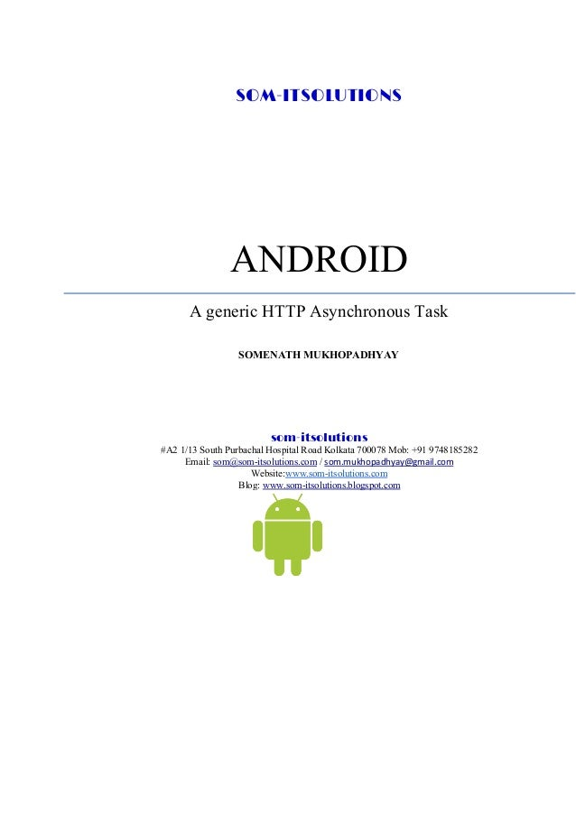 SOM-ITSOLUTIONS ANDROID A generic HTTP Asynchronous Task SOMENATH MUKHOPADHYAY som-itsolutions #A2 1/13 Sou...
