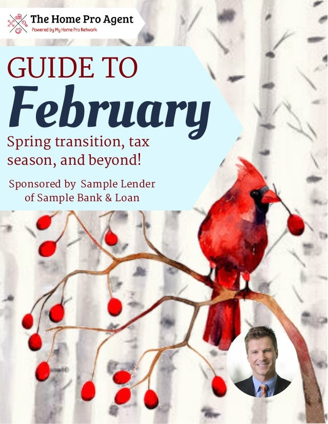 Spring transition, tax season, and beyond! GUIDE TO February Sponsored by Sample Lender of Sample Bank & Loan