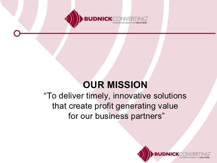 """OUR MISSION """" To deliver timely, innovative solutions that create profit generating value for our business partners"""""""