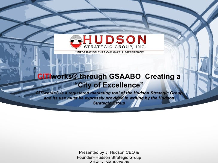 "CITIworks® through GSAABO Creating a         ""City of Excellence""CITIworks® is a registered marketing tool of the Hudson S..."