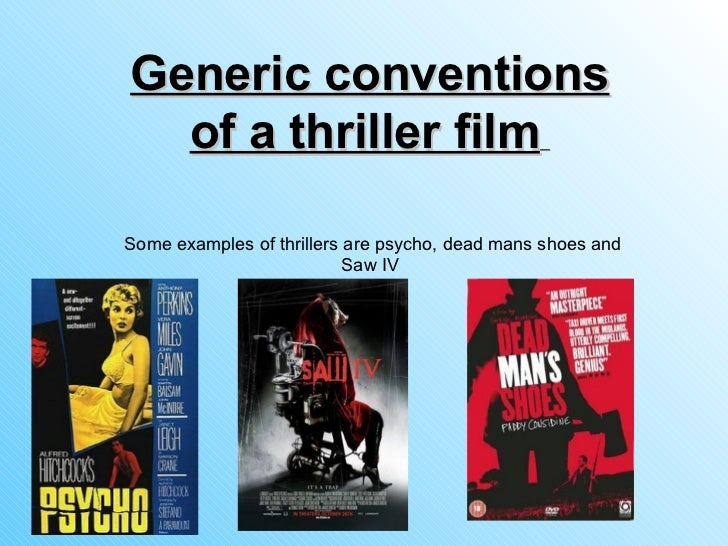 Some examples of thrillers are psycho, dead mans shoes and Saw IV  Generic conventions of a thriller film