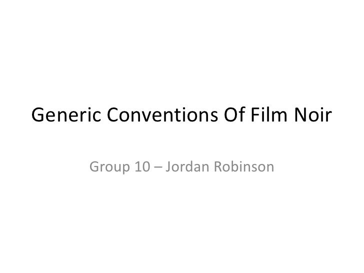 Generic Conventions Of Film Noir<br />Group 10 – Jordan Robinson<br />