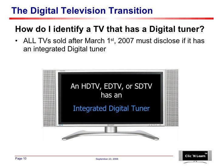 The Digital Television Transition <ul><li>How do I identify a TV that has a Digital tuner? </li></ul><ul><li>ALL TVs sold ...