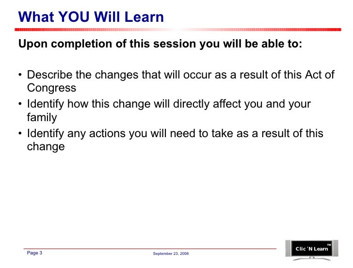 What YOU Will Learn <ul><li>Describe the changes that will occur as a result of this Act of Congress </li></ul><ul><li>Ide...