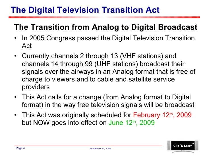 The Digital Television Transition Act <ul><li>The Transition from Analog to Digital Broadcast </li></ul><ul><li>In 2005 Co...
