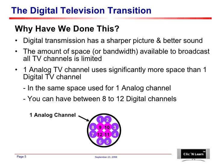 The Digital Television Transition <ul><li>Why Have We Done This? </li></ul><ul><li>Digital transmission has a sharper pict...