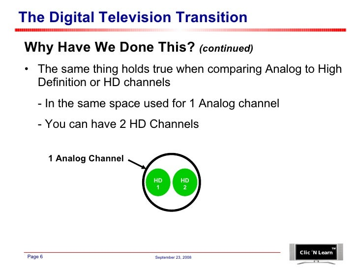The Digital Television Transition <ul><li>Why Have We Done This?  (continued) </li></ul><ul><li>The same thing holds true ...