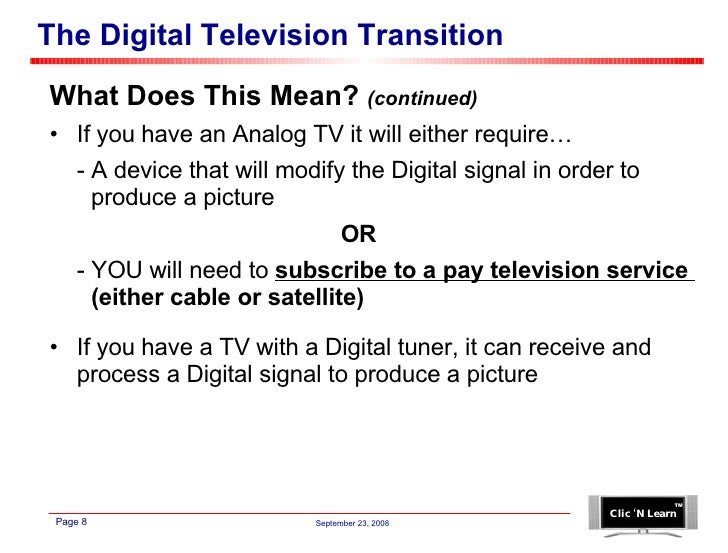 The Digital Television Transition <ul><li>What Does This Mean?  (continued) </li></ul><ul><li>If you have an Analog TV it ...