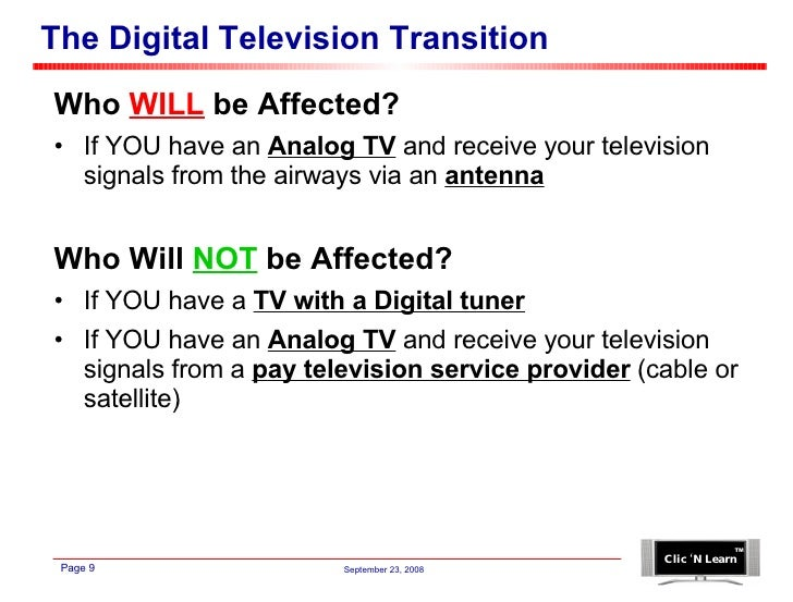 The Digital Television Transition <ul><li>Who  WILL  be Affected? </li></ul><ul><li>If YOU have an  Analog TV  and receive...