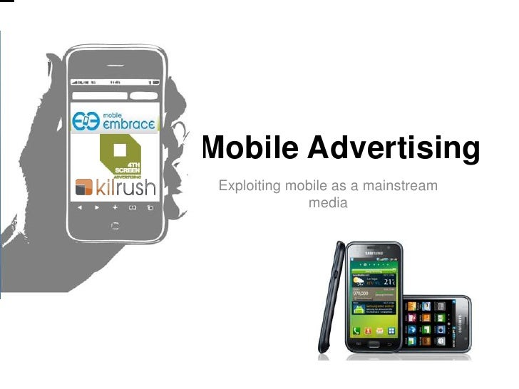 Mobile Advertising<br />Exploiting mobile as a mainstream media<br />