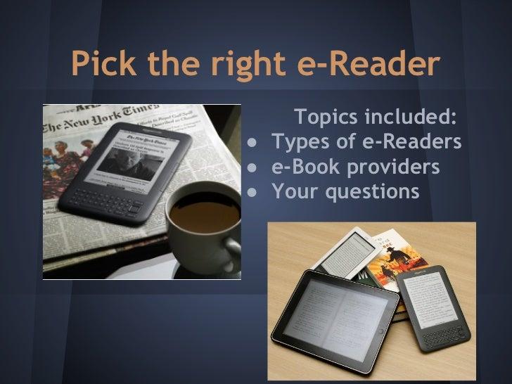 Pick the right e-Reader              Topics included:          ● Types of e-Readers          ● e-Book providers          ●...