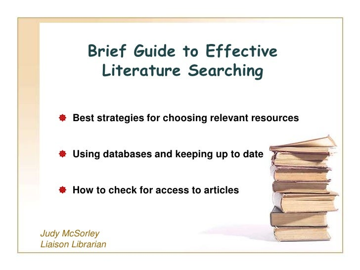 Brief Guide to Effective              Literature Searching     Best strategies for choosing relevant resources     Using...