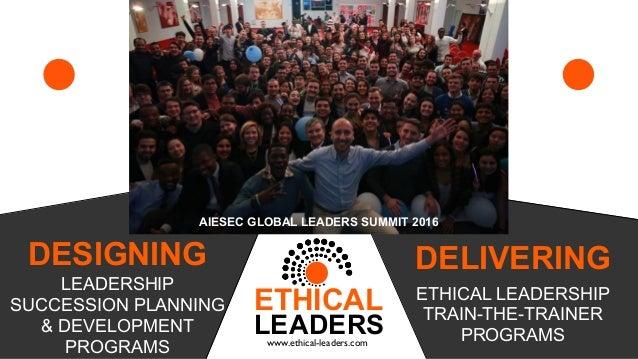 www.ethical-leaders.com ETHICAL LEADERS LEADERSHIP SUCCESSION PLANNING & DEVELOPMENT PROGRAMS DESIGNING ETHICAL LEADERSHIP...