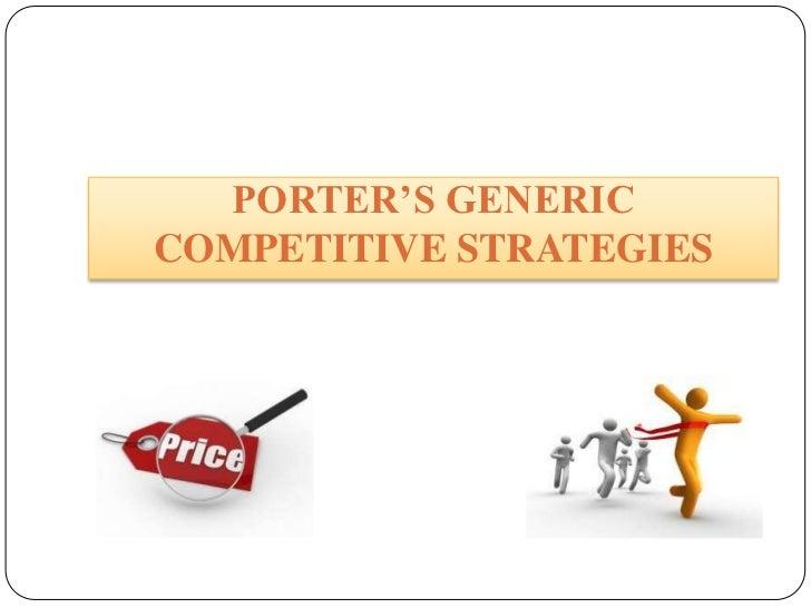 PORTER'S GENERICCOMPETITIVE STRATEGIES  PORTER'S GENERIC COMPETITIVE STRATEGIES