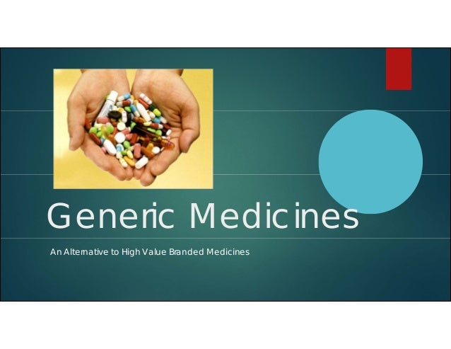 Generic Medicines An Alternative to High Value Branded Medicines