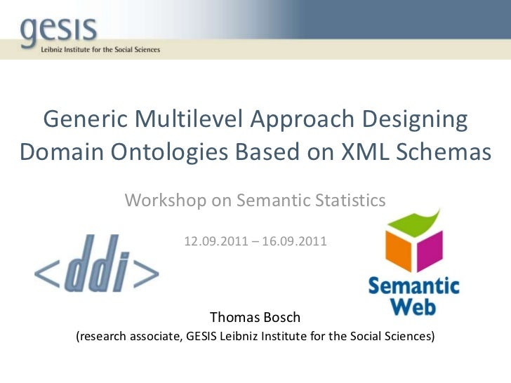 Generic Multilevel Approach DesigningDomain Ontologies Based on XML Schemas             Workshop on Semantic Statistics   ...