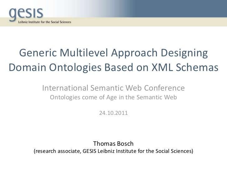 Generic Multilevel Approach DesigningDomain Ontologies Based on XML Schemas       International Semantic Web Conference   ...