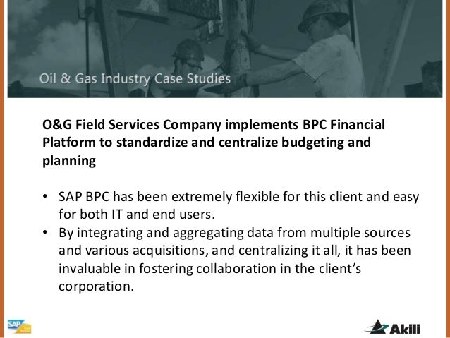 O&G Field Services Company implements BPC Financial Platform to standardize and centralize budgeting and planning • SAP BP...