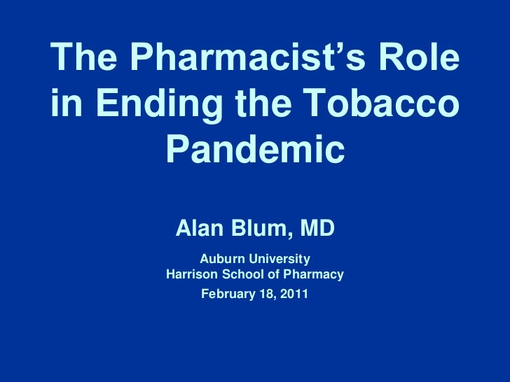 The Pharmacist's Role in Ending the Tobacco Pandemic<br />Alan Blum, MD<br />Auburn University <br />Harrison School of Ph...