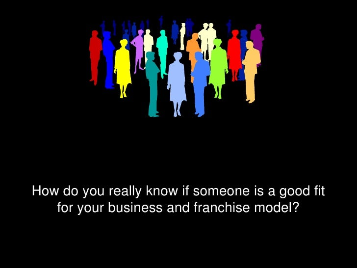 How do you really know if someone is a good fit   for your business and franchise model?                       1          ...