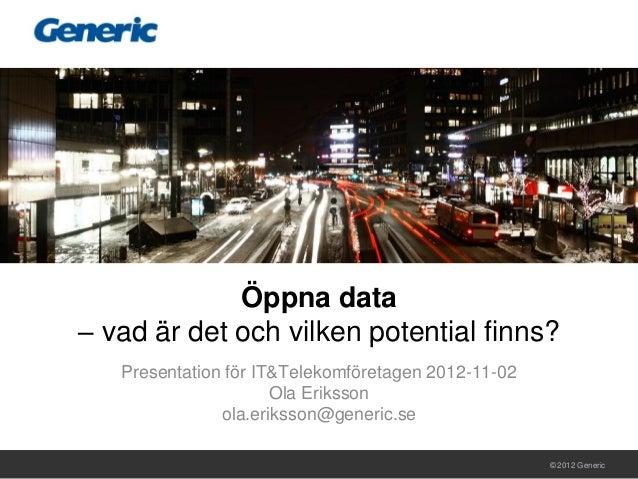 Öppna data– vad är det och vilken potential finns?   Presentation för IT&Telekomföretagen 2012-11-02                      ...