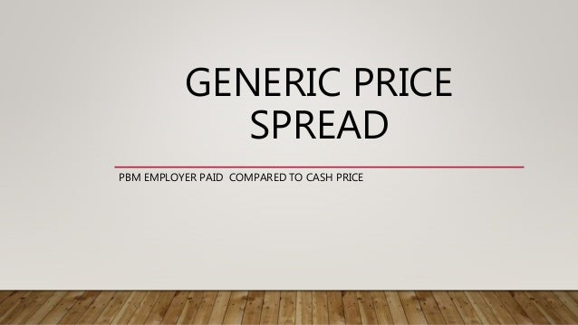 GENERIC PRICE SPREAD PBM EMPLOYER PAID COMPARED TO CASH PRICE