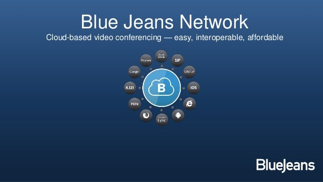Blue Jeans Network Cloud-based video conferencing — easy, interoperable, affordable