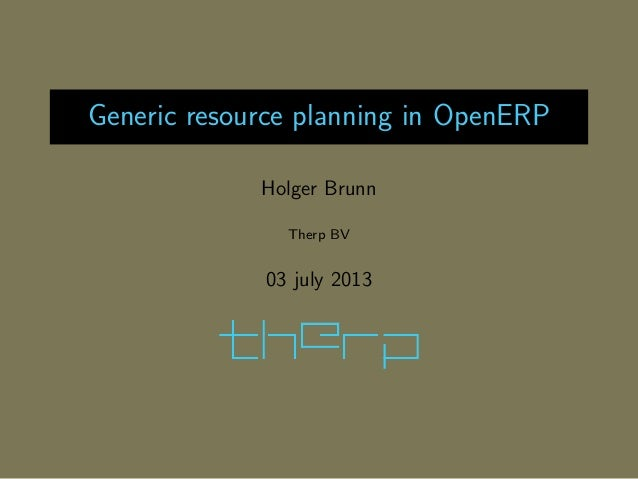 Generic resource planning in OpenERP Holger Brunn Therp BV 03 july 2013