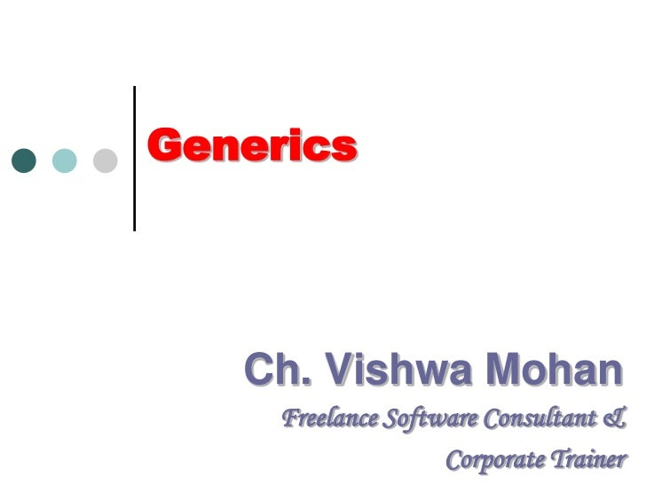Generics<br />Ch. Vishwa Mohan<br />Freelance Software Consultant &<br />Corporate Trainer<br />