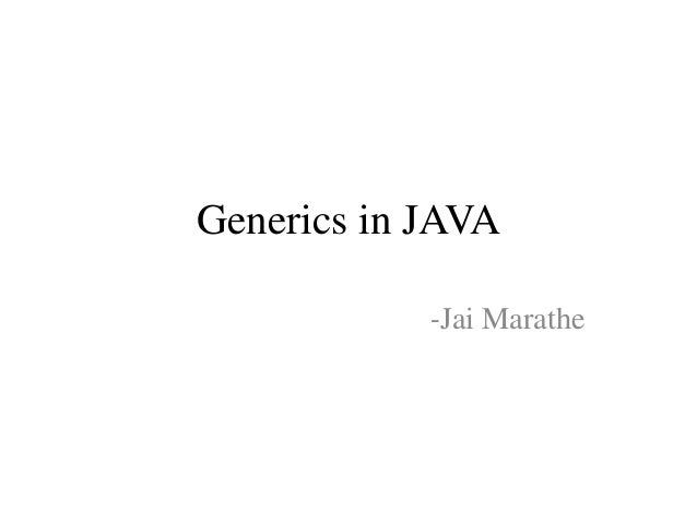 Generics in JAVA -Jai Marathe