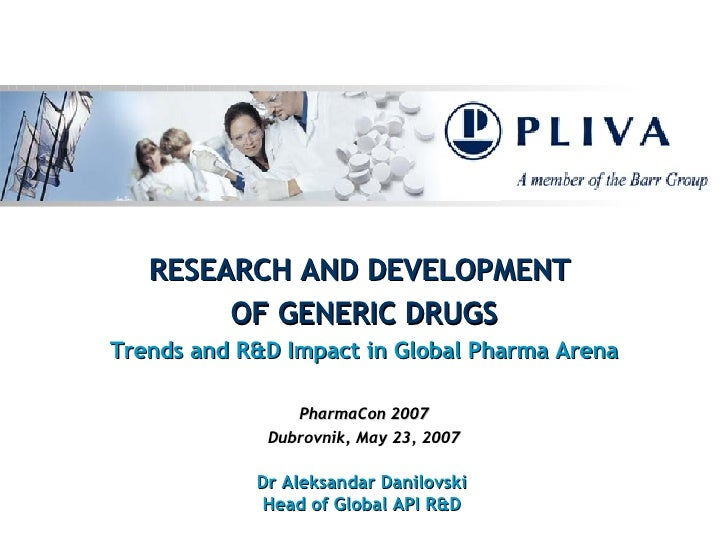 RESEARCH AND DEVELOPMENT  OF   GENERIC  DRUG S Trends and  R&D  Impact  i n Global Pharma Arena PharmaCon 2007 Dubrovnik, ...