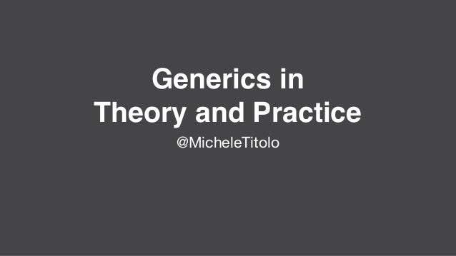 Generics in Theory and Practice @MicheleTitolo