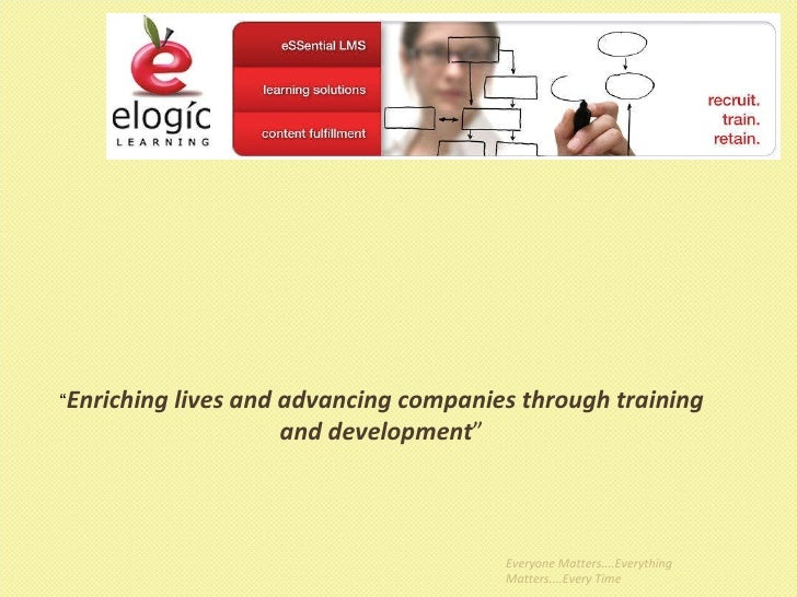 """Everyone Matters....Everything Matters....Every Time """" Enriching lives and advancing companies through training and develo..."""
