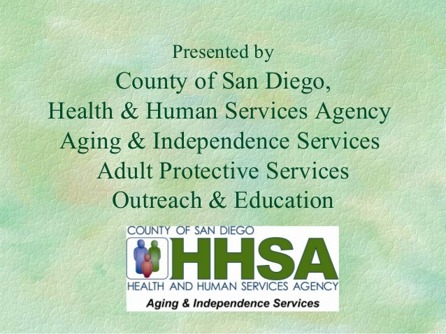 Presented byCounty of San Diego,Health & Human Services AgencyAging & Independence ServicesAdult Protective ServicesOutrea...