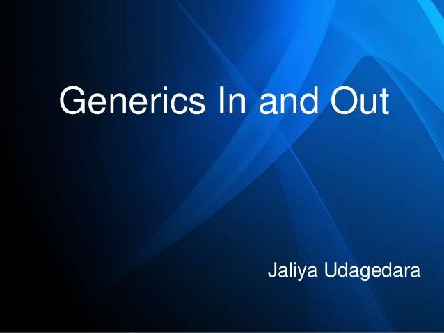 Generics In and Out  Jaliya Udagedara