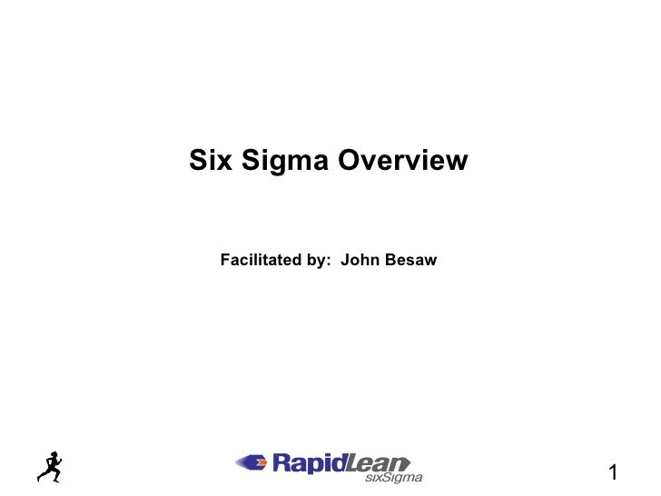 Six Sigma Overview Facilitated by:  John Besaw