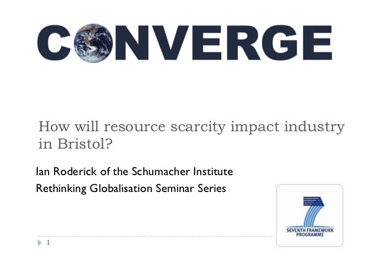 How will resource scarcity impact industryin Bristol?Ian Roderick of the Schumacher InstituteRethinking Globalisation Semi...