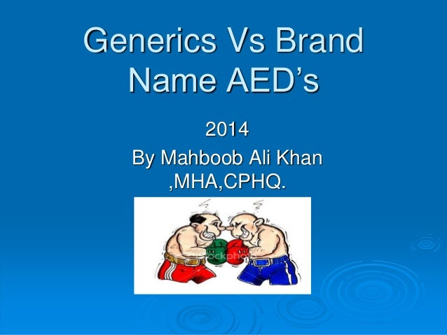 Generics Vs Brand Name AED's 2014 By Mahboob Ali Khan ,MHA,CPHQ.
