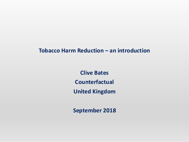Tobacco Harm Reduction – an introduction Clive Bates Counterfactual United Kingdom September 2018
