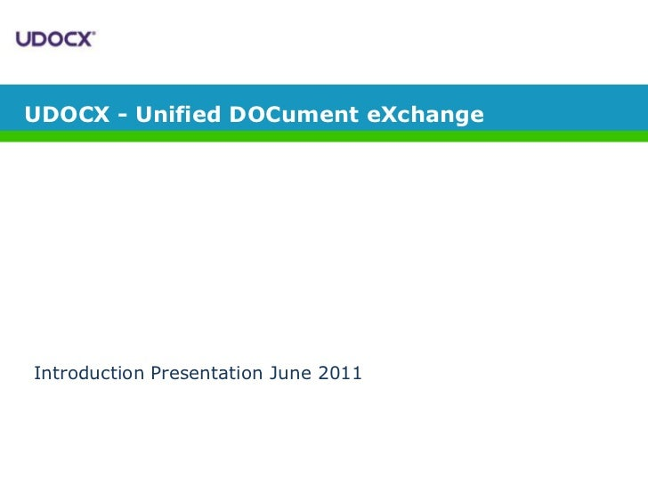 UDOCX - Unified DOCument eXchange<br />Introduction Presentation June 2011<br />