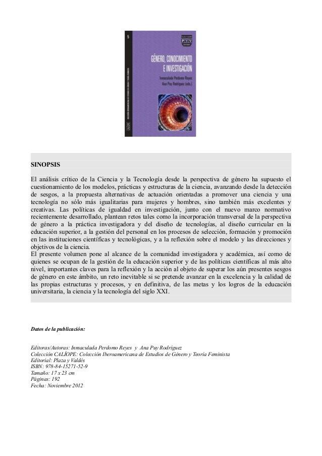 SINOPSISEl análisis crítico de la Ciencia y la Tecnología desde la perspectiva de género ha supuesto elcuestionamiento de ...