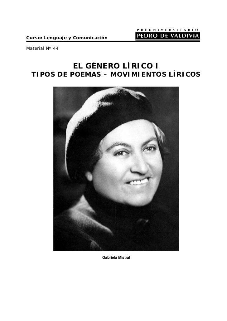 Curso: Lenguaje y Comunicación  Material Nº 44                     EL GÉNERO LÍRICO I   TIPOS DE POEMAS – MOVIMIENTOS LÍRI...