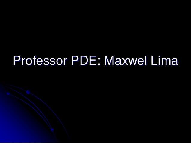 Professor PDE: Maxwel Lima