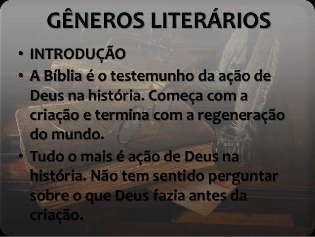 GÊNEROS LITERÁRIOS • INTRODUÇÃO • A Bíblia é o testemunho da ação de Deus na história. Começa com a criação e termina com ...