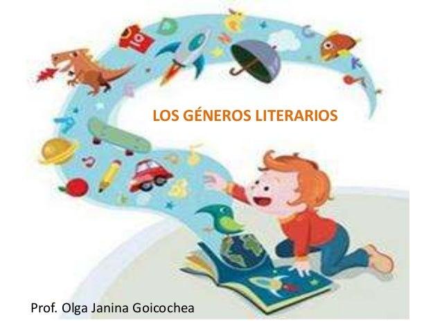 LOS GÉNEROS LITERARIOS Prof. Olga Janina Goicochea
