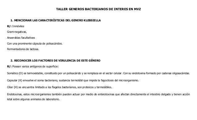 TALLER GENEROS BACTERIANOS DE INTERES EN MVZ 1. MENCIONAR LAS CARACTERÍSTICAS DEL GENERO KLEBSIELLA R/: Inmóviles Gram-neg...